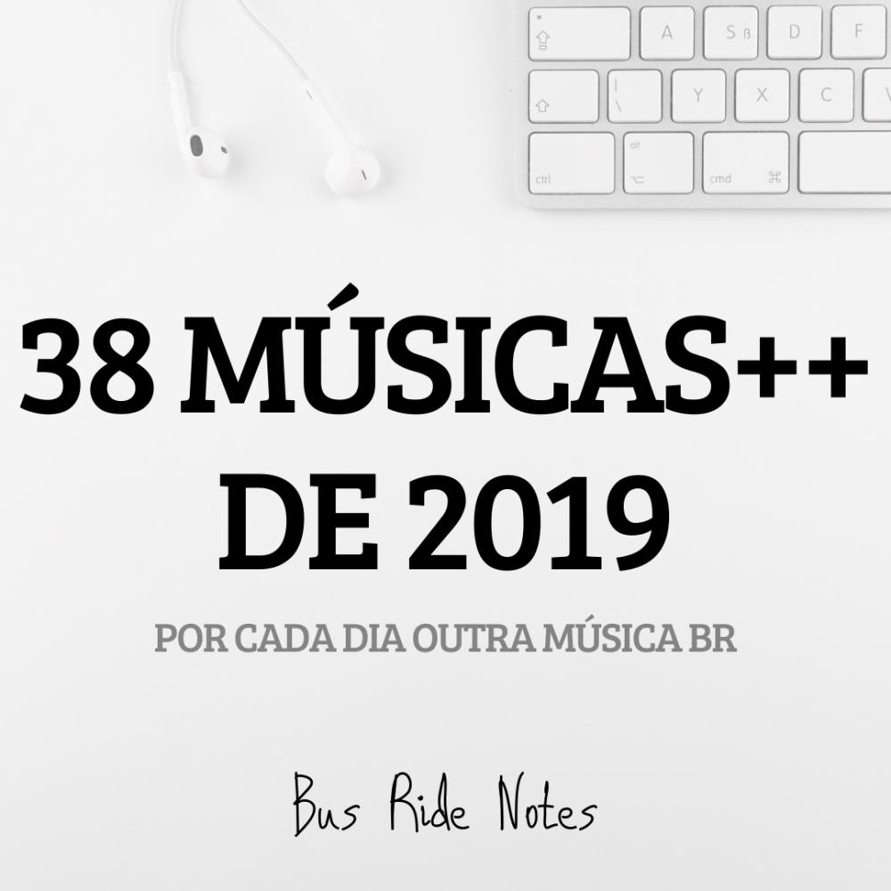 As 38 Músicas ++ de 2019 – Por Cada Dia Outra Música BR
