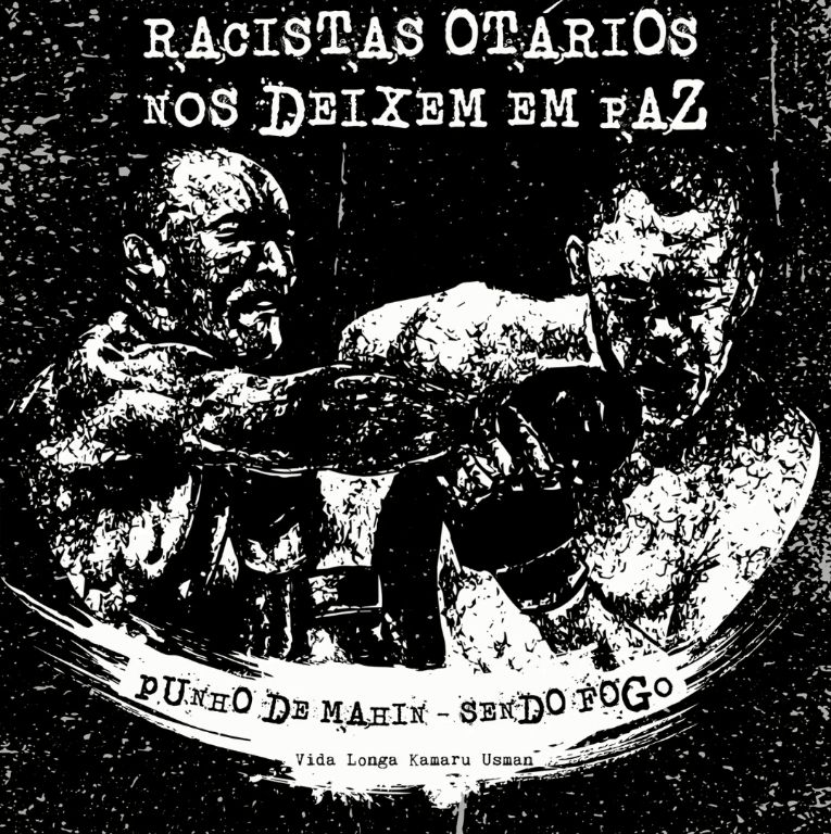 Punho de Mahin + Sendo Fogo – Racistas Otários Nos Deixem em Paz